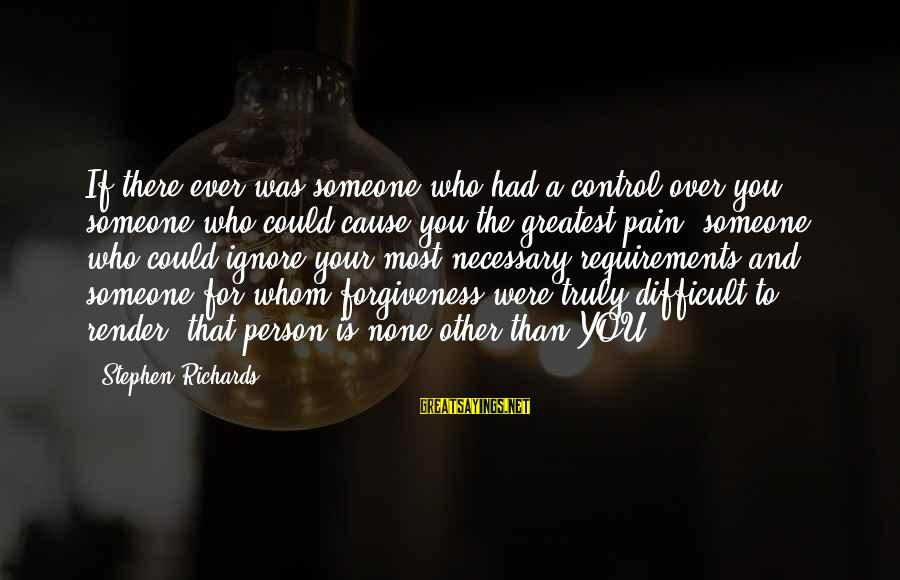 Letting Someone Help You Sayings By Stephen Richards: If there ever was someone who had a control over you, someone who could cause