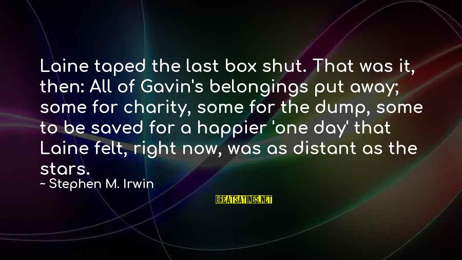 Letting The Right One Go Sayings By Stephen M. Irwin: Laine taped the last box shut. That was it, then: All of Gavin's belongings put
