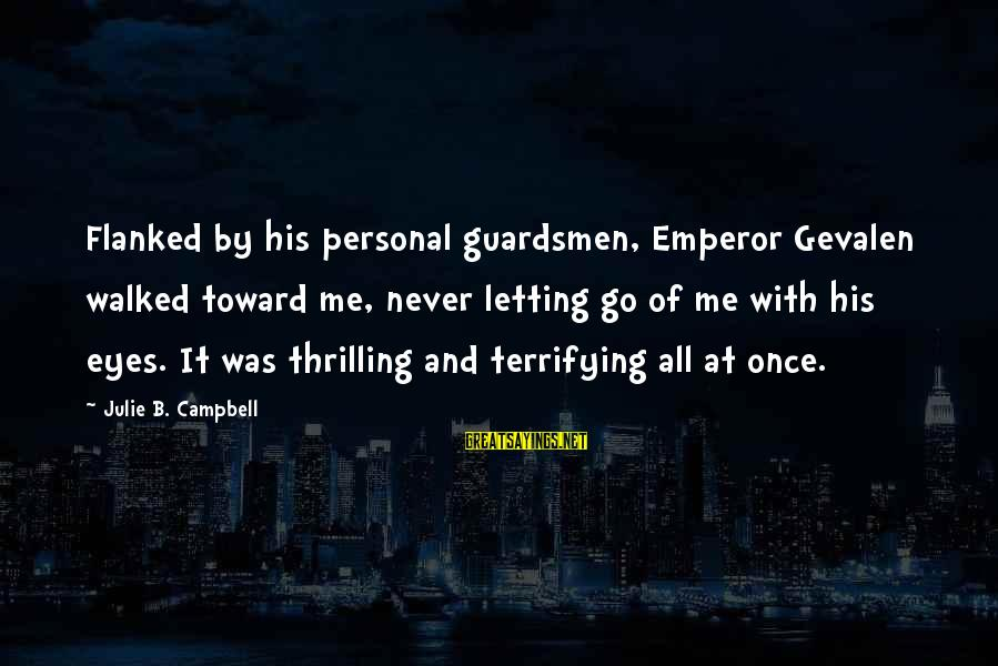 Letting Your First Love Go Sayings By Julie B. Campbell: Flanked by his personal guardsmen, Emperor Gevalen walked toward me, never letting go of me