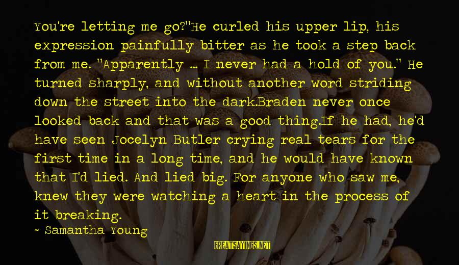 """Letting Your First Love Go Sayings By Samantha Young: You're letting me go?""""He curled his upper lip, his expression painfully bitter as he took"""