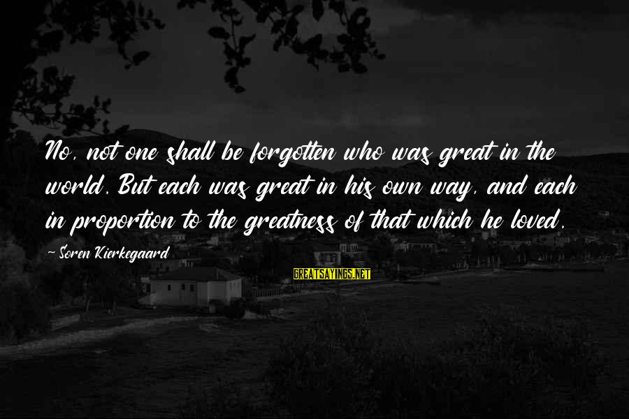 Levi's Funny Sayings By Soren Kierkegaard: No, not one shall be forgotten who was great in the world. But each was