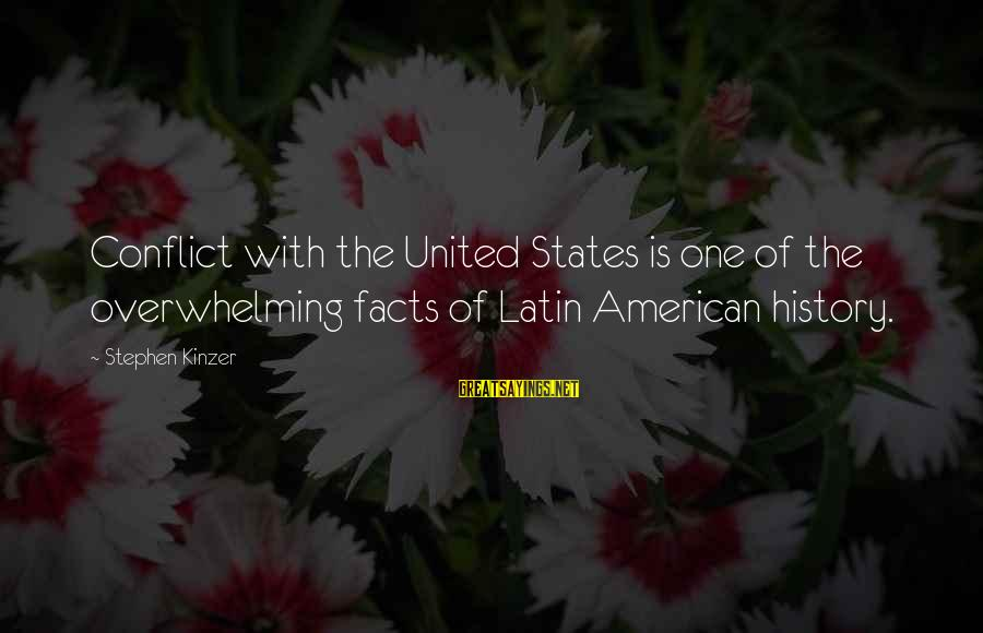 Levi's Funny Sayings By Stephen Kinzer: Conflict with the United States is one of the overwhelming facts of Latin American history.
