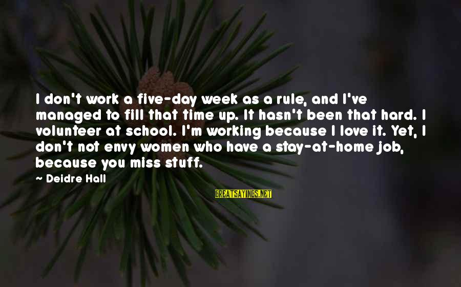 Lewis Mundt Sayings By Deidre Hall: I don't work a five-day week as a rule, and I've managed to fill that