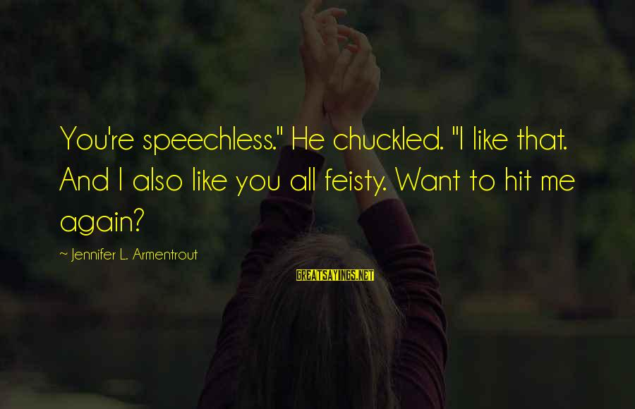 "Lewis Mundt Sayings By Jennifer L. Armentrout: You're speechless."" He chuckled. ""I like that. And I also like you all feisty. Want"