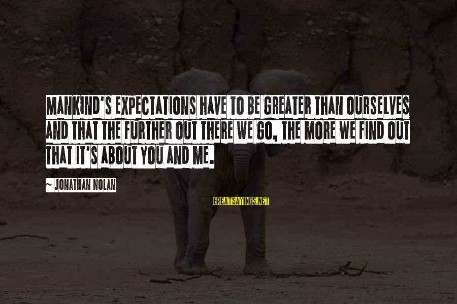 Lewis Mundt Sayings By Jonathan Nolan: Mankind's expectations have to be greater than ourselves and that the further out there we