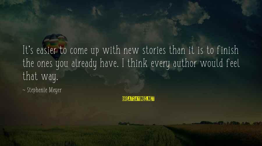 Lewis Mundt Sayings By Stephenie Meyer: It's easier to come up with new stories than it is to finish the ones