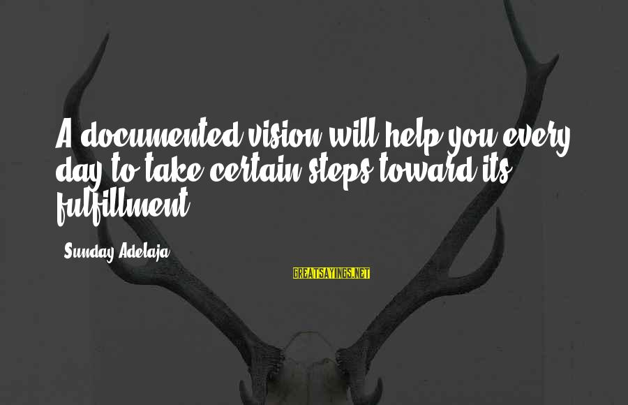 Lewis Mundt Sayings By Sunday Adelaja: A documented vision will help you every day to take certain steps toward its fulfillment.