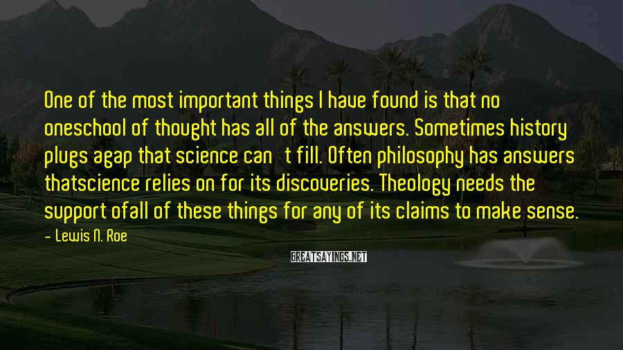 Lewis N. Roe Sayings: One of the most important things I have found is that no oneschool of thought