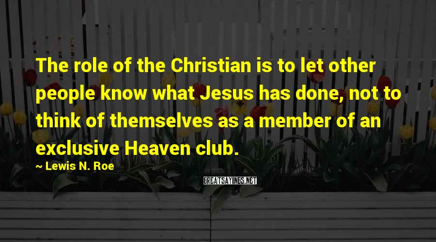 Lewis N. Roe Sayings: The role of the Christian is to let other people know what Jesus has done,