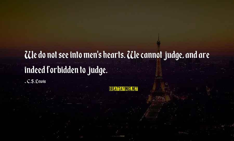 Lewis Sayings By C.S. Lewis: We do not see into men's hearts. We cannot judge, and are indeed forbidden to