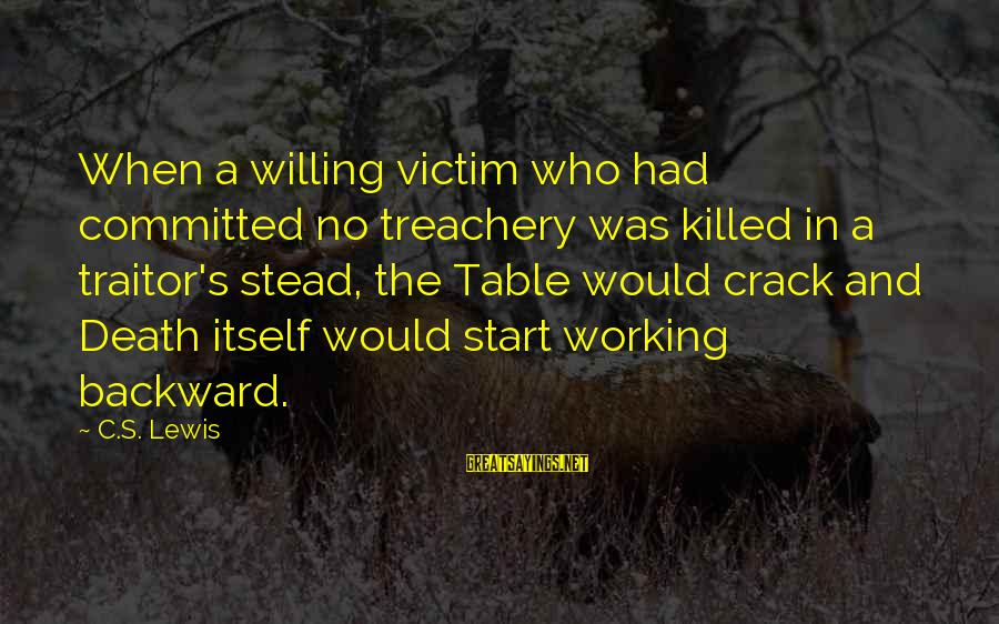Lewis Sayings By C.S. Lewis: When a willing victim who had committed no treachery was killed in a traitor's stead,