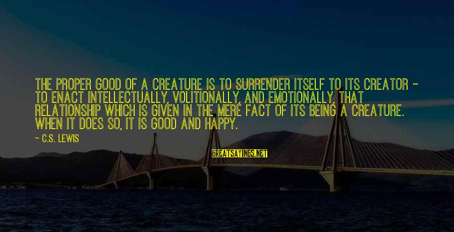 Lewis Sayings By C.S. Lewis: The proper good of a creature is to surrender itself to its Creator - to