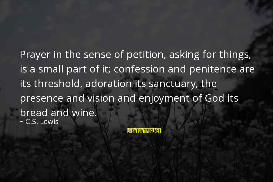 Lewis Sayings By C.S. Lewis: Prayer in the sense of petition, asking for things, is a small part of it;