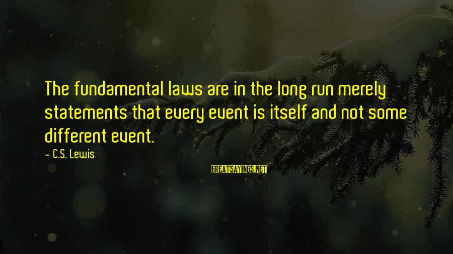 Lewis Sayings By C.S. Lewis: The fundamental laws are in the long run merely statements that every event is itself