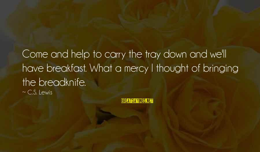 Lewis Sayings By C.S. Lewis: Come and help to carry the tray down and we'll have breakfast. What a mercy