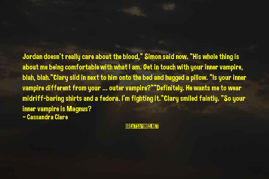 "Lewis Sayings By Cassandra Clare: Jordan doesn't really care about the blood,"" Simon said now. ""His whole thing is about"