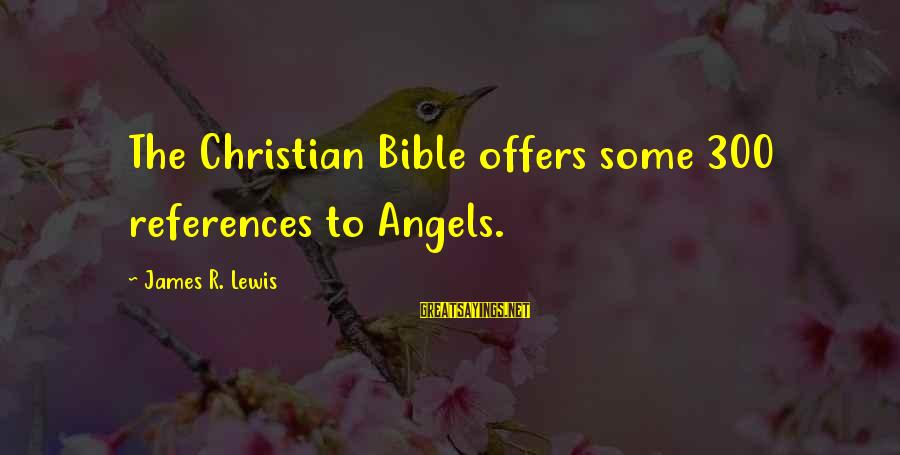 Lewis Sayings By James R. Lewis: The Christian Bible offers some 300 references to Angels.