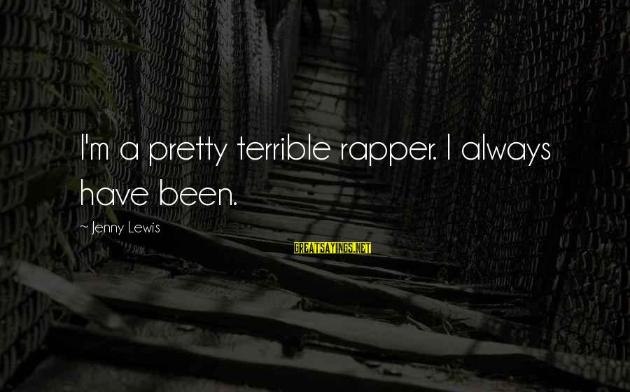 Lewis Sayings By Jenny Lewis: I'm a pretty terrible rapper. I always have been.