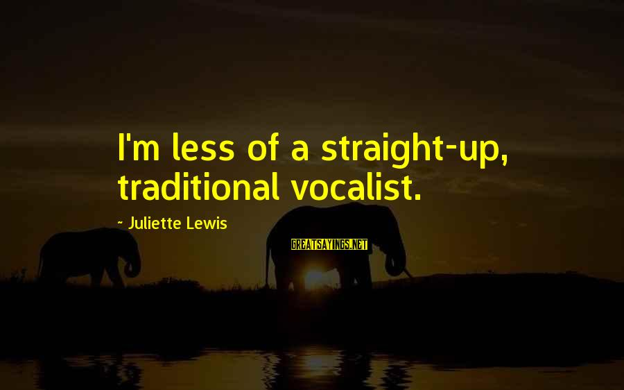 Lewis Sayings By Juliette Lewis: I'm less of a straight-up, traditional vocalist.