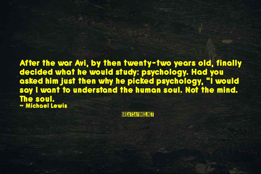 Lewis Sayings By Michael Lewis: After the war Avi, by then twenty-two years old, finally decided what he would study: