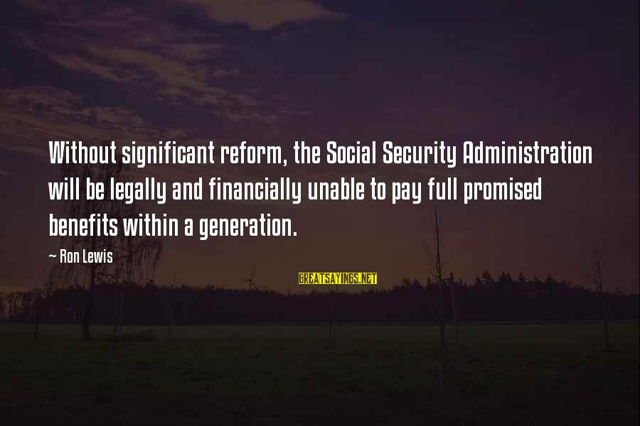 Lewis Sayings By Ron Lewis: Without significant reform, the Social Security Administration will be legally and financially unable to pay