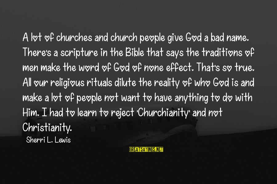 Lewis Sayings By Sherri L. Lewis: A lot of churches and church people give God a bad name. There's a scripture