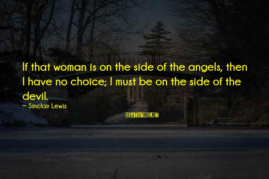 Lewis Sayings By Sinclair Lewis: If that woman is on the side of the angels, then I have no choice;