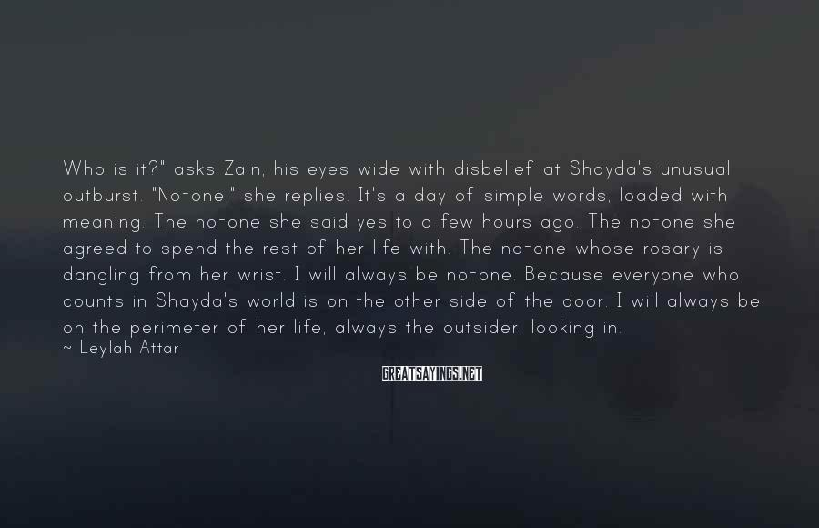 "Leylah Attar Sayings: Who is it?"" asks Zain, his eyes wide with disbelief at Shayda's unusual outburst. ""No-one,"""