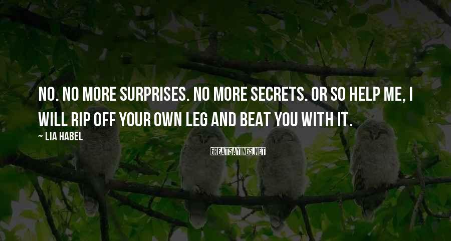 Lia Habel Sayings: No. No more surprises. No more secrets. Or so help me, I will rip off