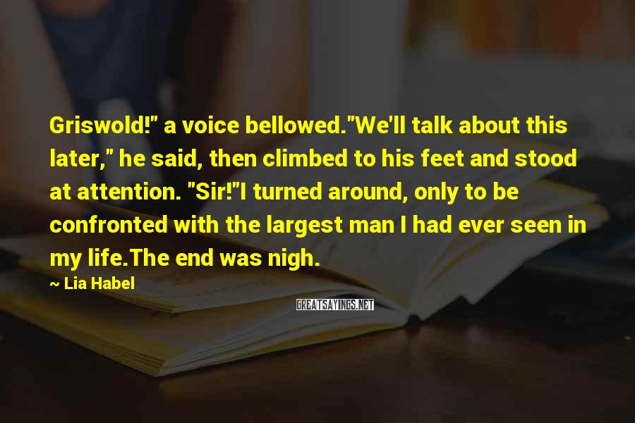 """Lia Habel Sayings: Griswold!"""" a voice bellowed.""""We'll talk about this later,"""" he said, then climbed to his feet"""