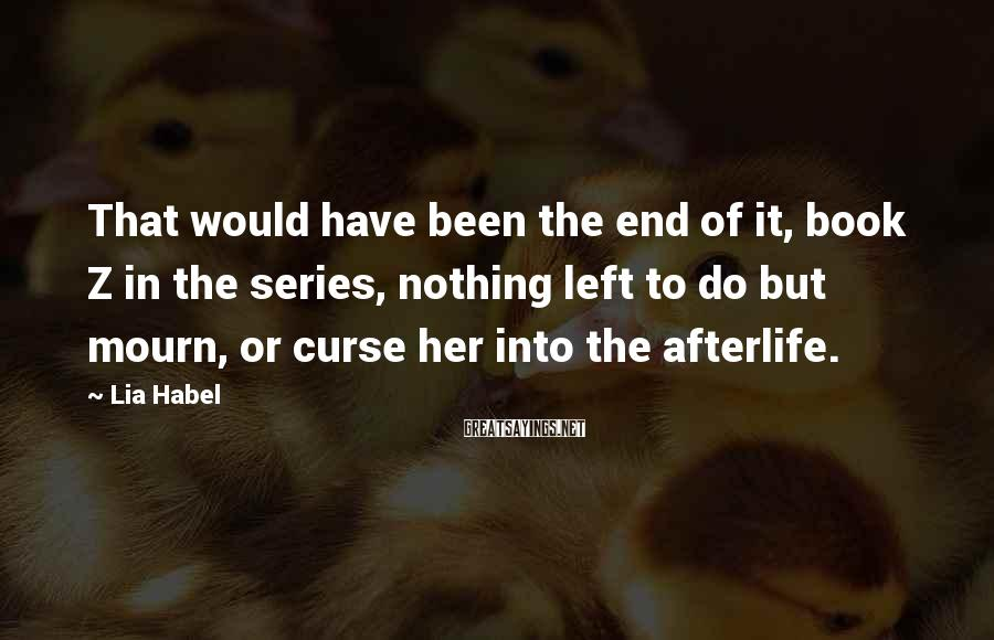 Lia Habel Sayings: That would have been the end of it, book Z in the series, nothing left