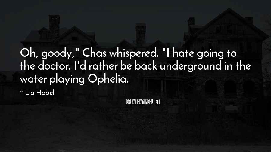"""Lia Habel Sayings: Oh, goody,"""" Chas whispered. """"I hate going to the doctor. I'd rather be back underground"""
