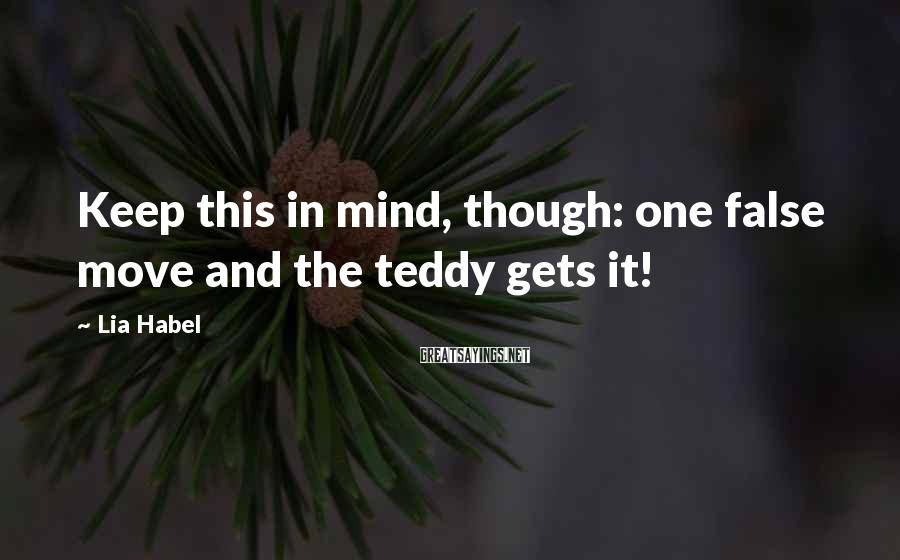 Lia Habel Sayings: Keep this in mind, though: one false move and the teddy gets it!