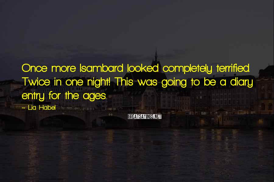 Lia Habel Sayings: Once more Isambard looked completely terrified. Twice in one night! This was going to be