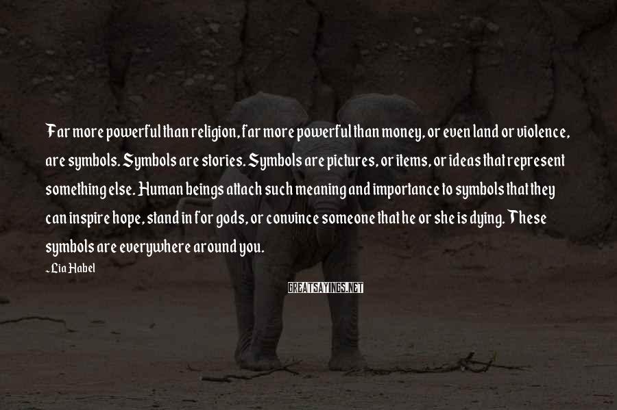 Lia Habel Sayings: Far more powerful than religion, far more powerful than money, or even land or violence,