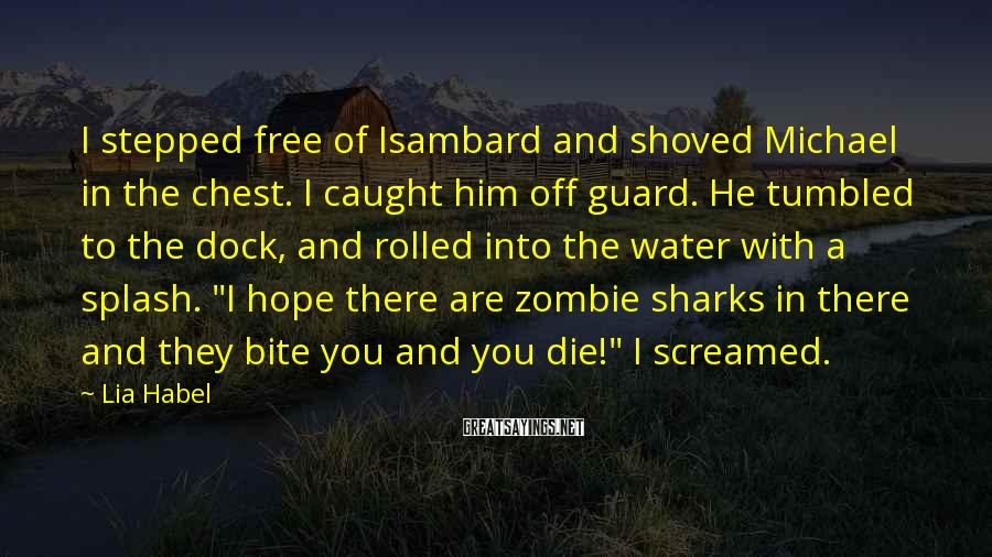 Lia Habel Sayings: I stepped free of Isambard and shoved Michael in the chest. I caught him off