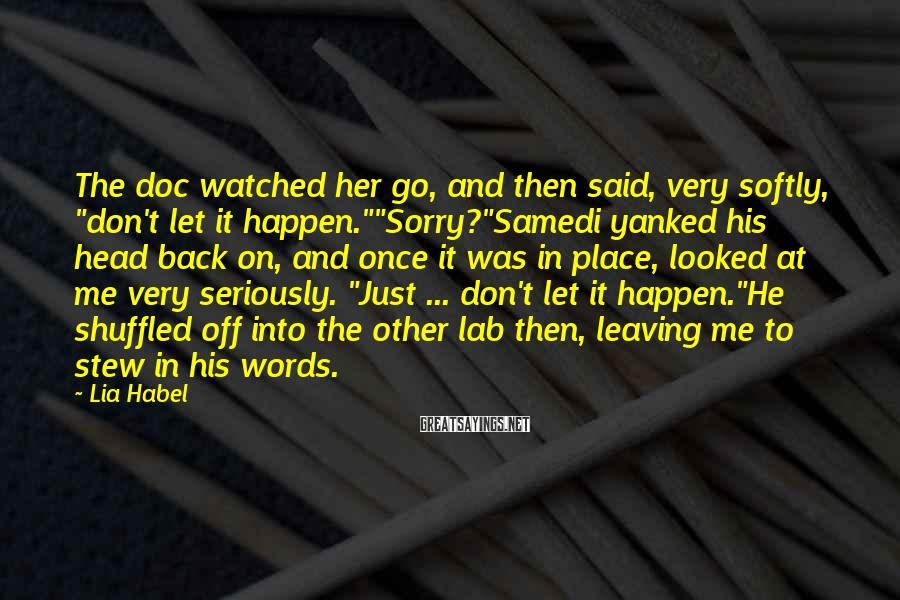 """Lia Habel Sayings: The doc watched her go, and then said, very softly, """"don't let it happen.""""""""Sorry?""""Samedi yanked"""