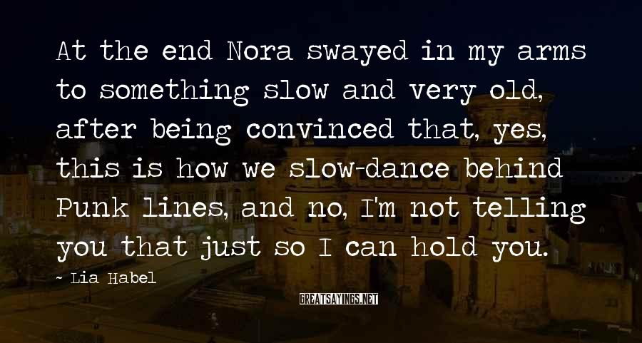 Lia Habel Sayings: At the end Nora swayed in my arms to something slow and very old, after