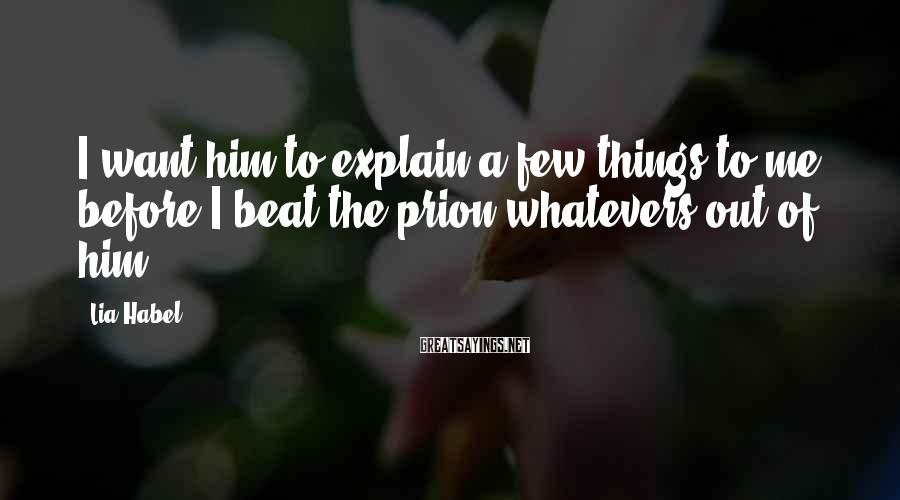 Lia Habel Sayings: I want him to explain a few things to me, before I beat the prion-whatevers