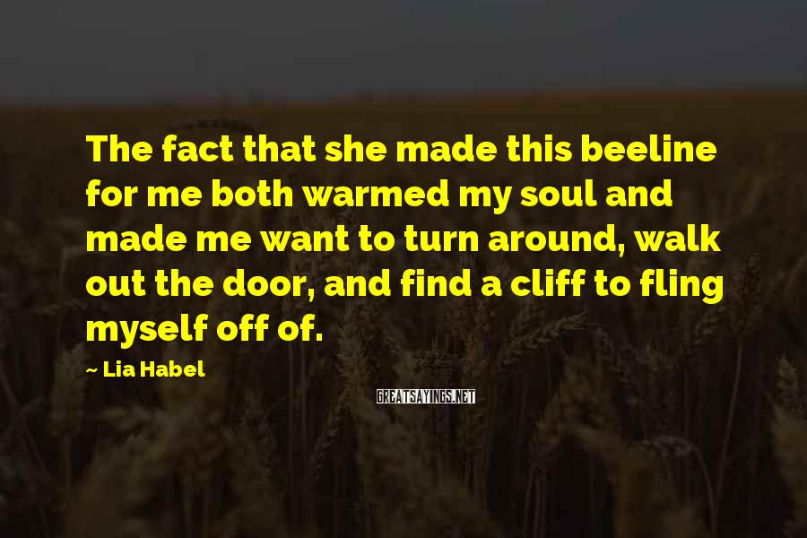 Lia Habel Sayings: The fact that she made this beeline for me both warmed my soul and made