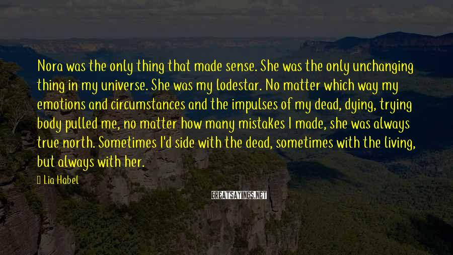Lia Habel Sayings: Nora was the only thing that made sense. She was the only unchanging thing in