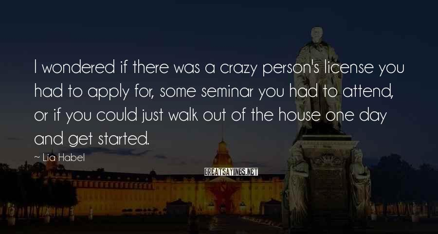 Lia Habel Sayings: I wondered if there was a crazy person's license you had to apply for, some