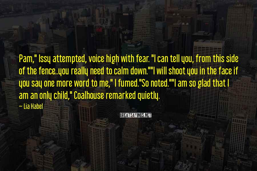 """Lia Habel Sayings: Pam,"""" Issy attempted, voice high with fear. """"I can tell you, from this side of"""