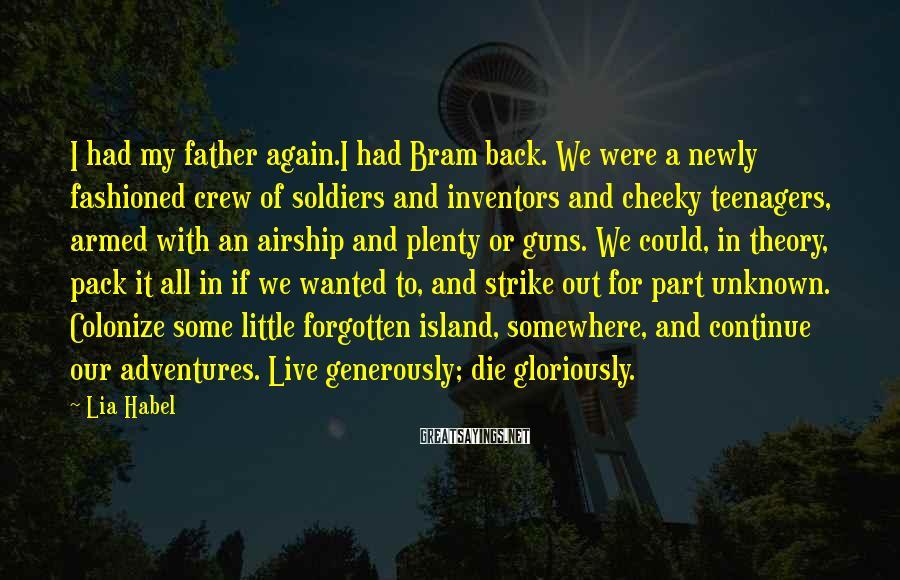 Lia Habel Sayings: I had my father again.I had Bram back. We were a newly fashioned crew of