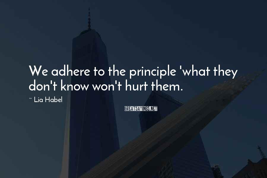 Lia Habel Sayings: We adhere to the principle 'what they don't know won't hurt them.