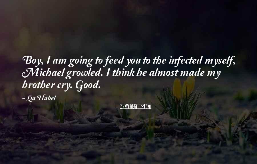 Lia Habel Sayings: Boy, I am going to feed you to the infected myself, Michael growled. I think