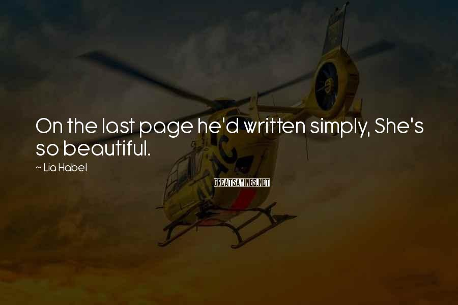 Lia Habel Sayings: On the last page he'd written simply, She's so beautiful.