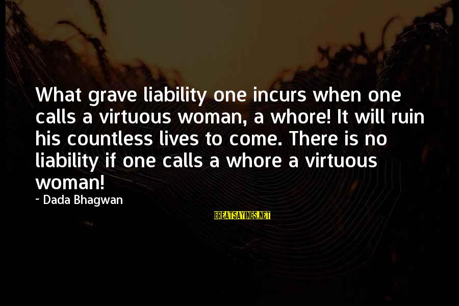 Liability Sayings By Dada Bhagwan: What grave liability one incurs when one calls a virtuous woman, a whore! It will
