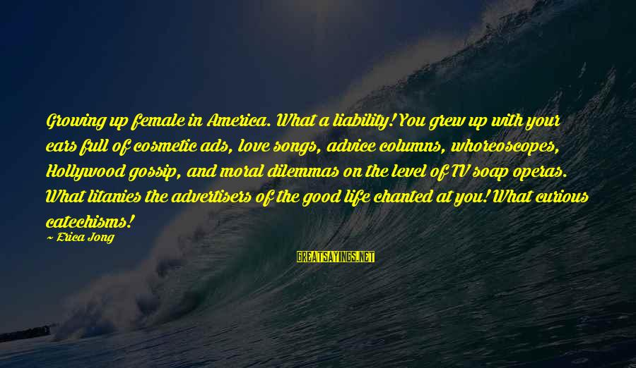 Liability Sayings By Erica Jong: Growing up female in America. What a liability! You grew up with your ears full