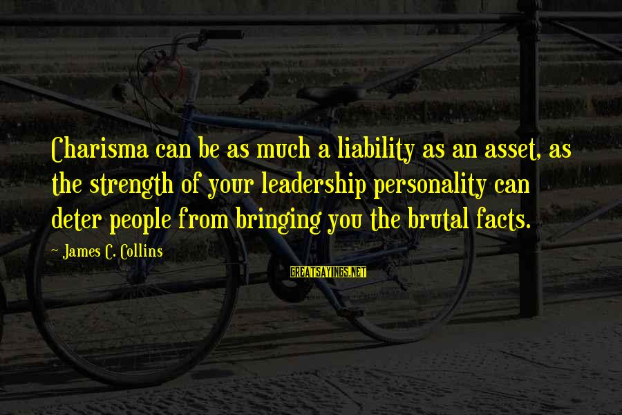 Liability Sayings By James C. Collins: Charisma can be as much a liability as an asset, as the strength of your